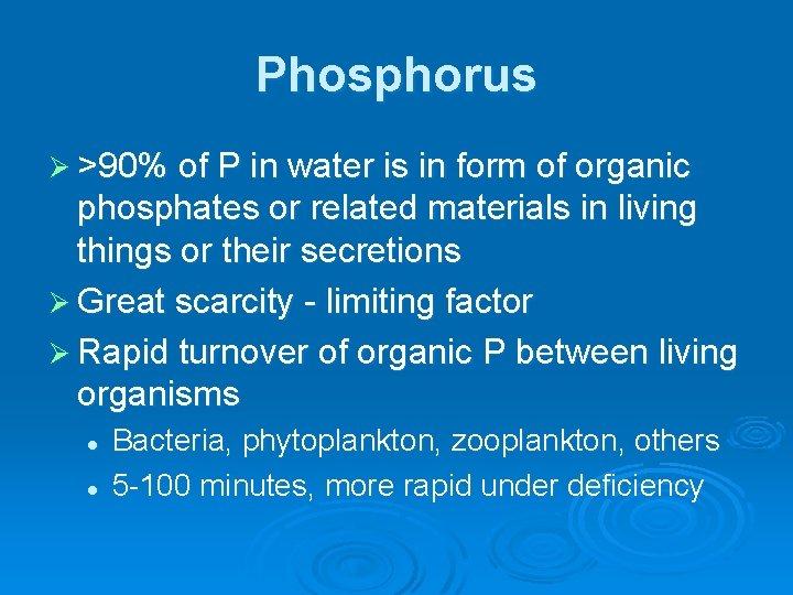 Phosphorus Ø >90% of P in water is in form of organic phosphates or