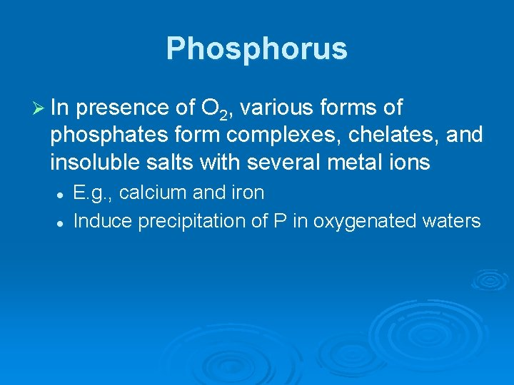 Phosphorus Ø In presence of O 2, various forms of phosphates form complexes, chelates,