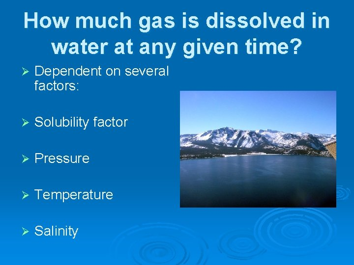 How much gas is dissolved in water at any given time? Ø Dependent on