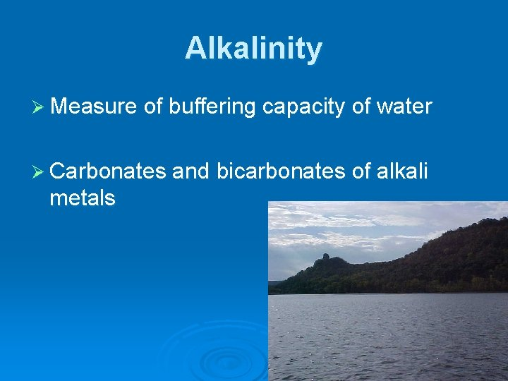 Alkalinity Ø Measure of buffering capacity of water Ø Carbonates and bicarbonates of alkali