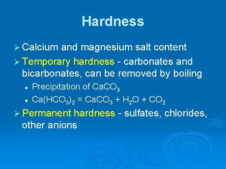Hardness Ø Calcium and magnesium salt content Ø Temporary hardness - carbonates and bicarbonates,