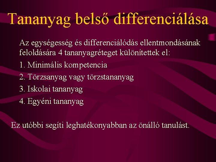 Tananyag belső differenciálása Az egységesség és differenciálódás ellentmondásának feloldására 4 tananyagréteget különítettek el: 1.