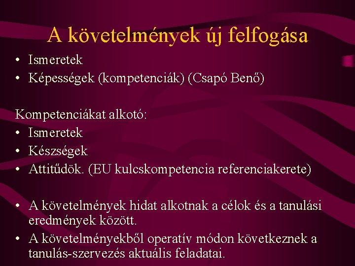 A követelmények új felfogása • Ismeretek • Képességek (kompetenciák) (Csapó Benő) Kompetenciákat alkotó: •