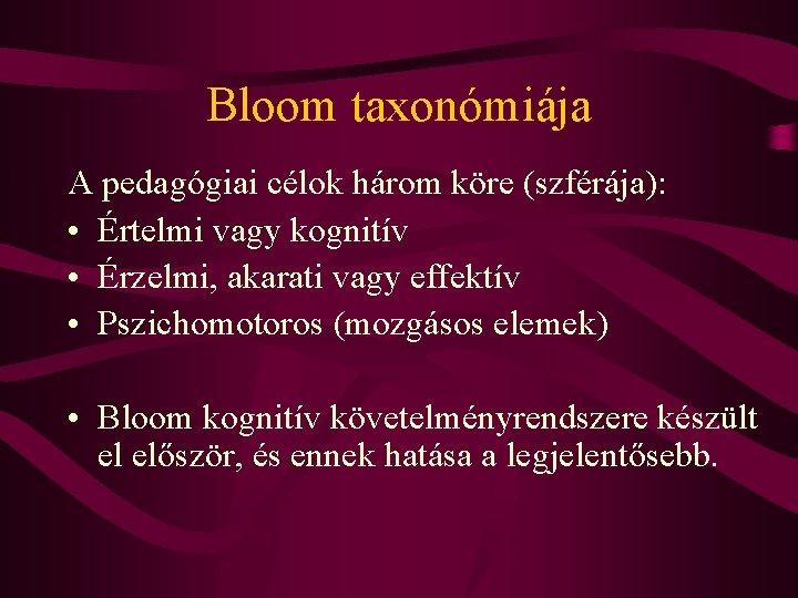 Bloom taxonómiája A pedagógiai célok három köre (szférája): • Értelmi vagy kognitív • Érzelmi,