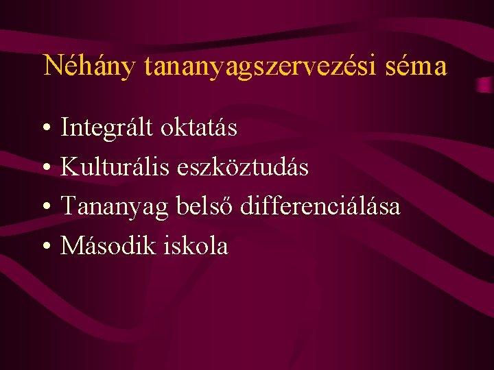Néhány tananyagszervezési séma • • Integrált oktatás Kulturális eszköztudás Tananyag belső differenciálása Második iskola