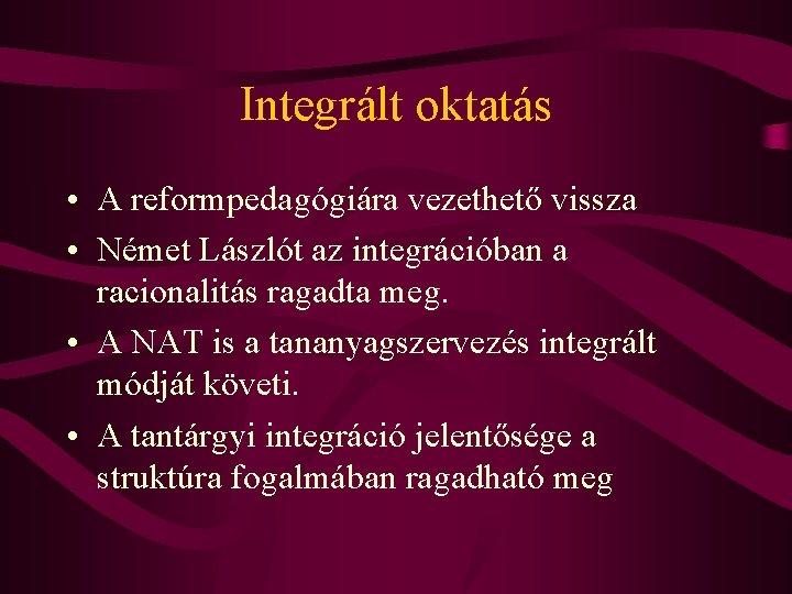 Integrált oktatás • A reformpedagógiára vezethető vissza • Német Lászlót az integrációban a racionalitás