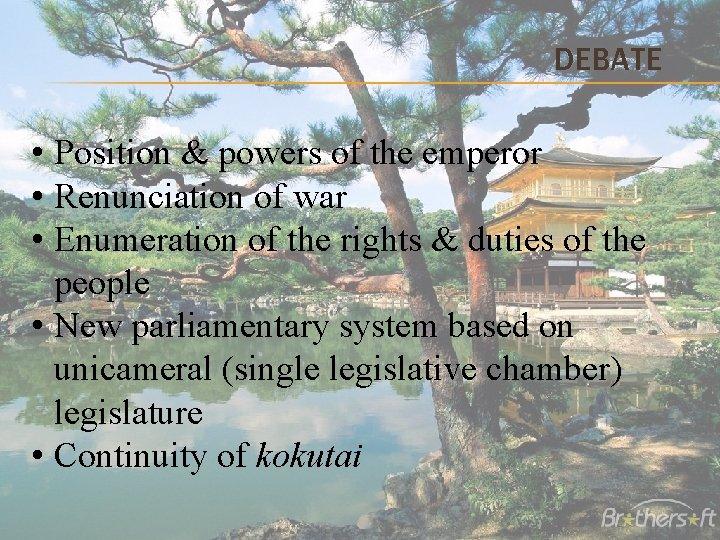 DEBATE • Position & powers of the emperor • Renunciation of war • Enumeration