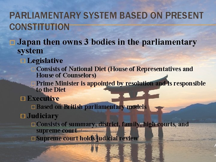 PARLIAMENTARY SYSTEM BASED ON PRESENT CONSTITUTION � Japan then owns 3 bodies in the