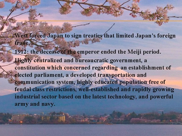 � � West forced Japan to sign treaties that limited Japan's foreign trade. 1912: