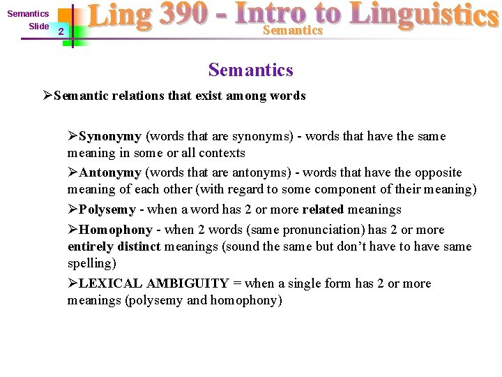 Semantics Slide 2 Semantics ØSemantic relations that exist among words ØSynonymy (words that are