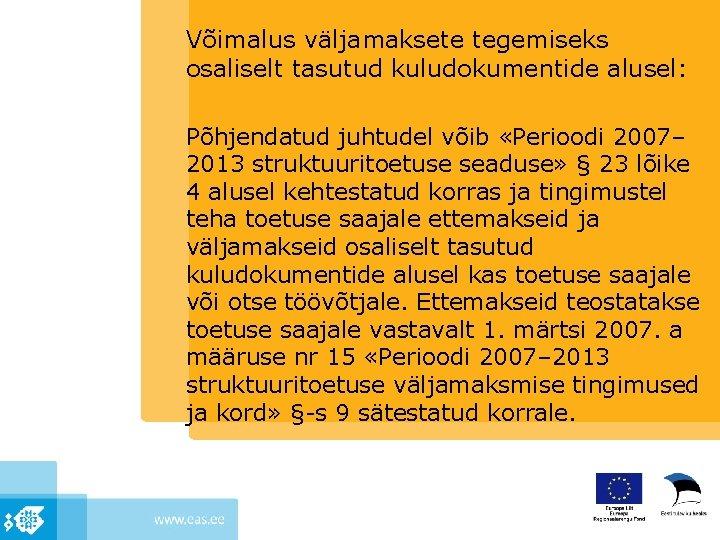 Võimalus väljamaksete tegemiseks osaliselt tasutud kuludokumentide alusel: Põhjendatud juhtudel võib «Perioodi 2007– 2013 struktuuritoetuse