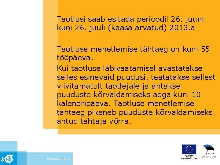 Taotlusi saab esitada perioodil 26. juuni kuni 26. juuli (kaasa arvatud) 2013. a Taotluse