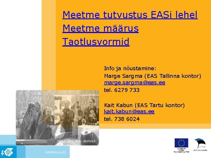 Meetme tutvustus EASi lehel Meetme määrus Taotlusvormid Info ja nõustamine: Marge Sargma (EAS Tallinna