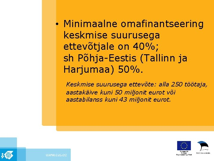 • Minimaalne omafinantseering keskmise suurusega ettevõtjale on 40%; sh Põhja-Eestis (Tallinn ja Harjumaa)