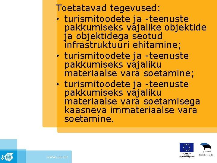 Toetatavad tegevused: • turismitoodete ja -teenuste pakkumiseks vajalike objektide ja objektidega seotud infrastruktuuri ehitamine;