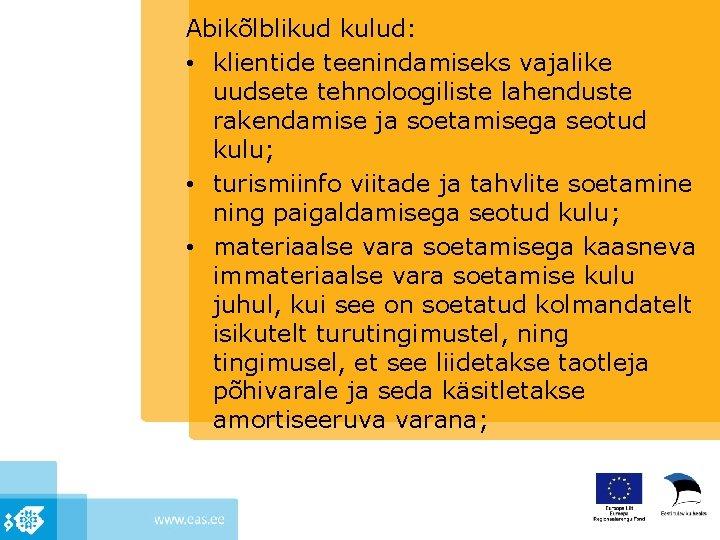 Abikõlblikud kulud: • klientide teenindamiseks vajalike uudsete tehnoloogiliste lahenduste rakendamise ja soetamisega seotud kulu;