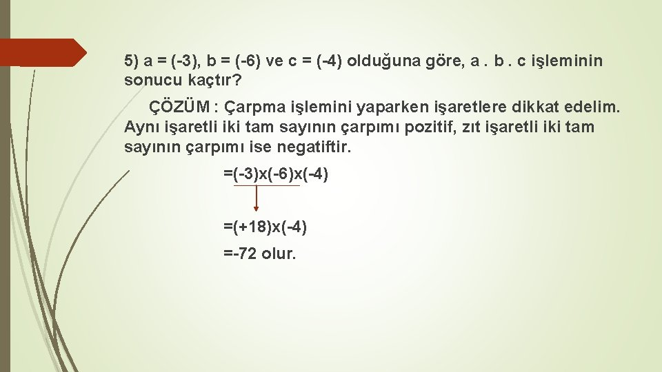 5) a = (-3), b = (-6) ve c = (-4) olduğuna göre, a.