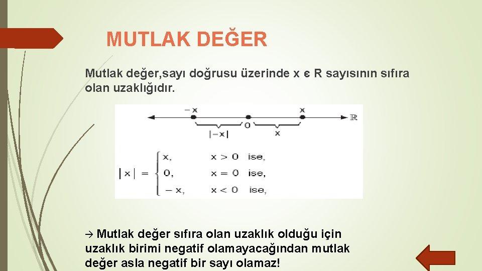 MUTLAK DEĞER Mutlak değer, sayı doğrusu üzerinde x є R sayısının sıfıra olan uzaklığıdır.