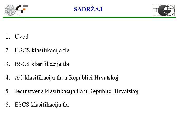 SADRŽAJ 1. Uvod 2. USCS klasifikacija tla 3. BSCS klasifikacija tla 4. AC klasifikacija