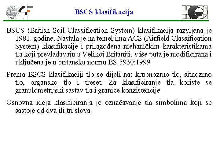 BSCS klasifikacija BSCS (British Soil Classification System) klasifikacija razvijena je 1981. godine. Nastala je