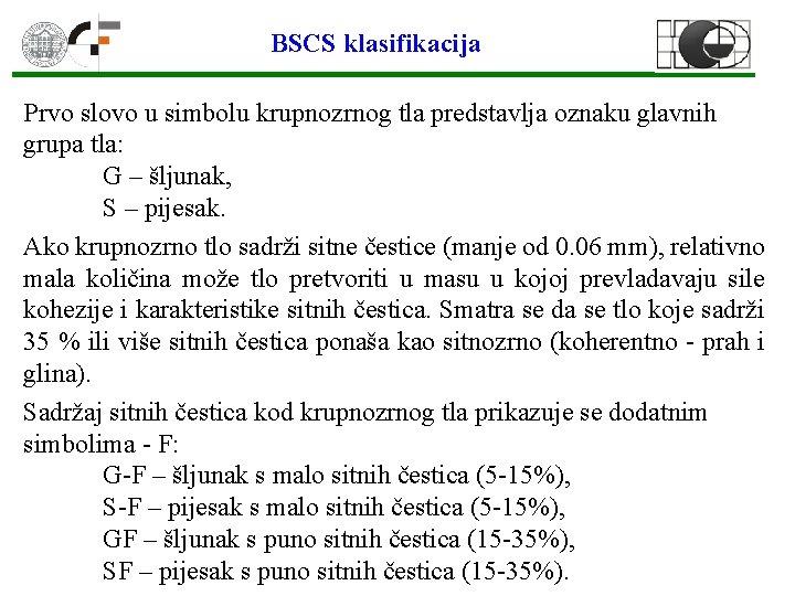 BSCS klasifikacija Prvo slovo u simbolu krupnozrnog tla predstavlja oznaku glavnih grupa tla: G