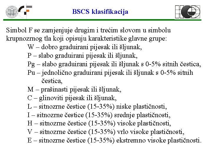 BSCS klasifikacija Simbol F se zamjenjuje drugim i trećim slovom u simbolu krupnozrnog tla
