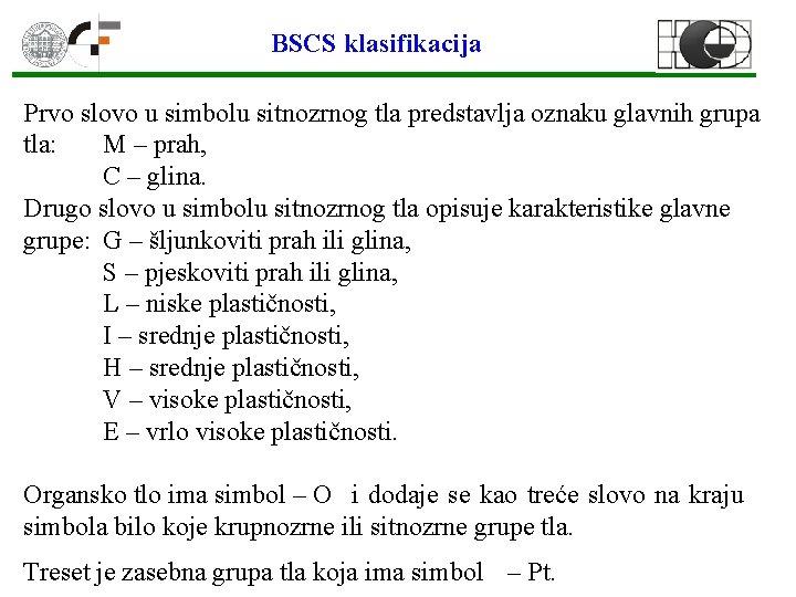 BSCS klasifikacija Prvo slovo u simbolu sitnozrnog tla predstavlja oznaku glavnih grupa tla: M