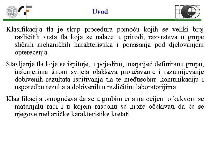 Uvod Klasifikacija tla je skup procedura pomoću kojih se veliki broj različitih vrsta tla