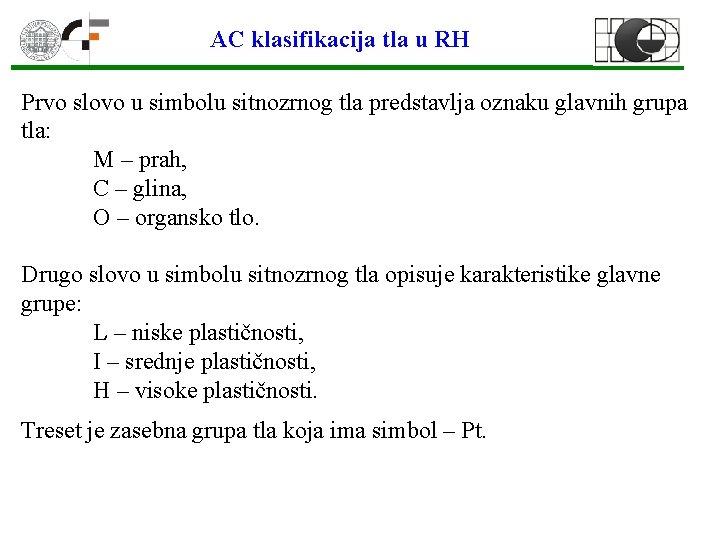 AC klasifikacija tla u RH Prvo slovo u simbolu sitnozrnog tla predstavlja oznaku glavnih