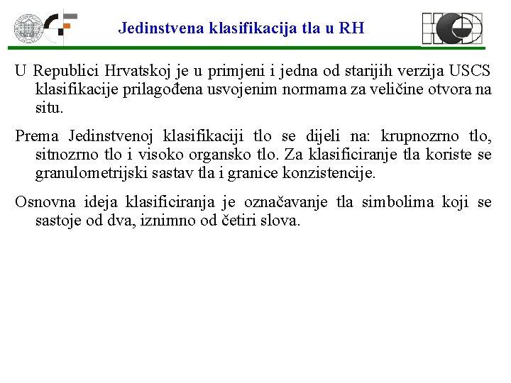 Jedinstvena klasifikacija tla u RH U Republici Hrvatskoj je u primjeni i jedna od