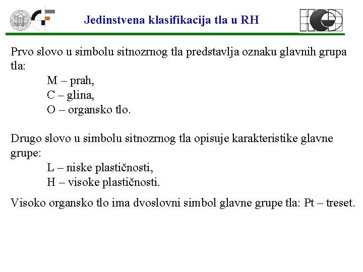 Jedinstvena klasifikacija tla u RH Prvo slovo u simbolu sitnozrnog tla predstavlja oznaku glavnih
