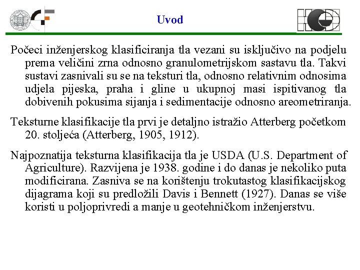 Uvod Počeci inženjerskog klasificiranja tla vezani su isključivo na podjelu prema veličini zrna odnosno