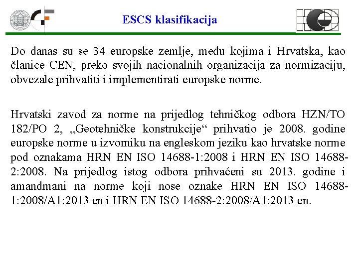 ESCS klasifikacija Do danas su se 34 europske zemlje, među kojima i Hrvatska, kao