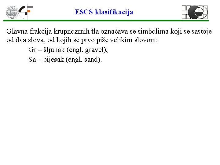 ESCS klasifikacija Glavna frakcija krupnozrnih tla označava se simbolima koji se sastoje od dva