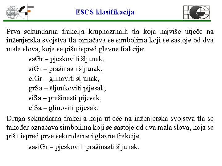 ESCS klasifikacija Prva sekundarna frakcija krupnozrnaih tla koja najviše utječe na inženjerska svojstva tla