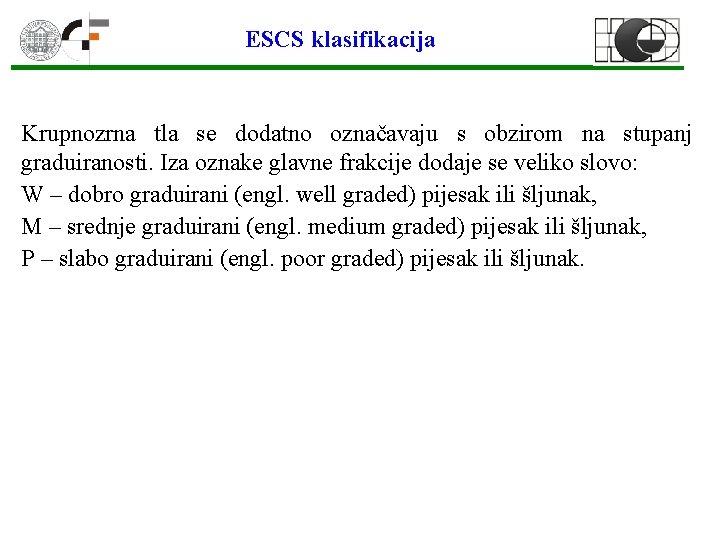 ESCS klasifikacija Krupnozrna tla se dodatno označavaju s obzirom na stupanj graduiranosti. Iza oznake