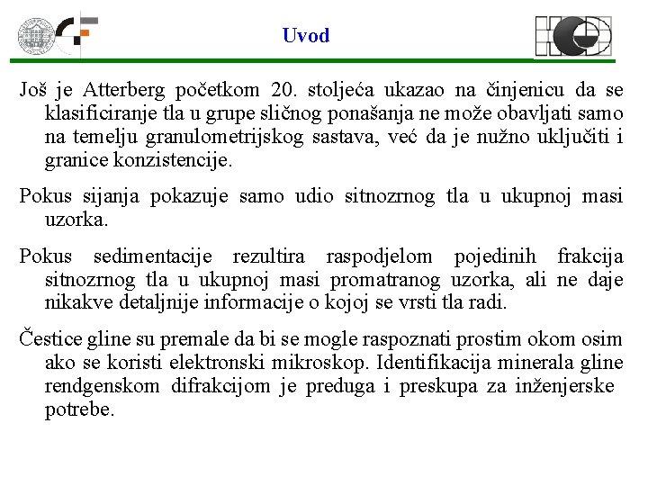 Uvod Još je Atterberg početkom 20. stoljeća ukazao na činjenicu da se klasificiranje tla