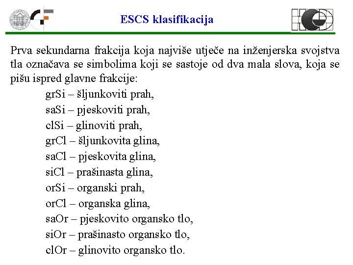 ESCS klasifikacija Prva sekundarna frakcija koja najviše utječe na inženjerska svojstva tla označava se