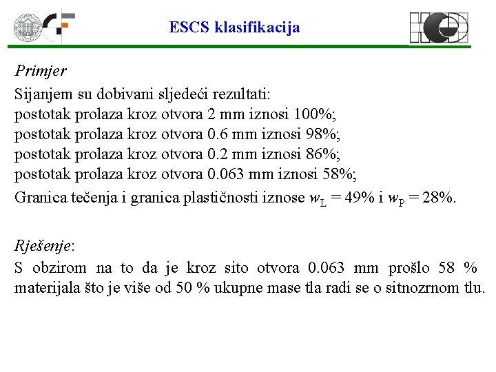 ESCS klasifikacija Primjer Sijanjem su dobivani sljedeći rezultati: postotak prolaza kroz otvora 2 mm
