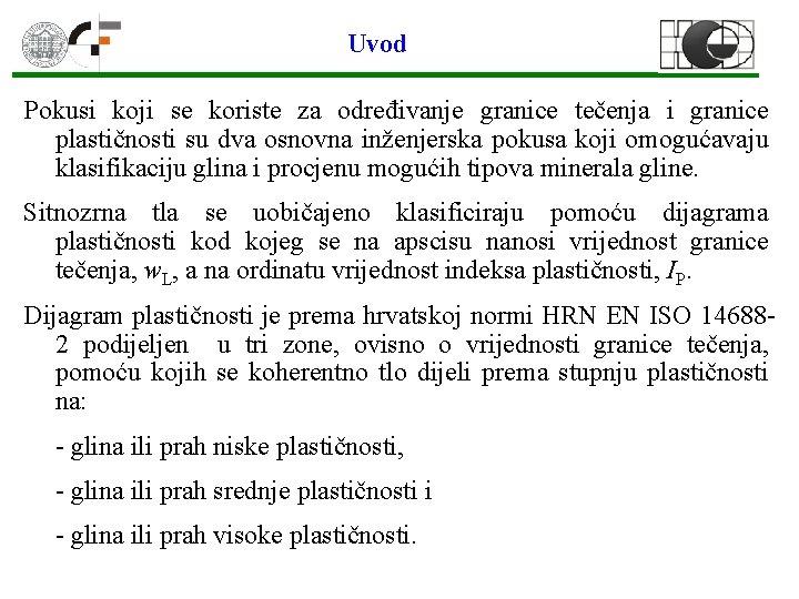 Uvod Pokusi koji se koriste za određivanje granice tečenja i granice plastičnosti su dva