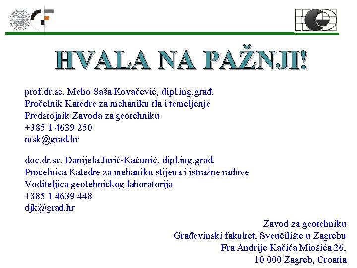 HVALA NA PAŽNJI! prof. dr. sc. Meho Saša Kovačević, dipl. ing. građ. Pročelnik Katedre
