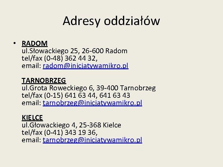 Adresy oddziałów • RADOM ul. Słowackiego 25, 26 -600 Radom tel/fax (0 -48) 362