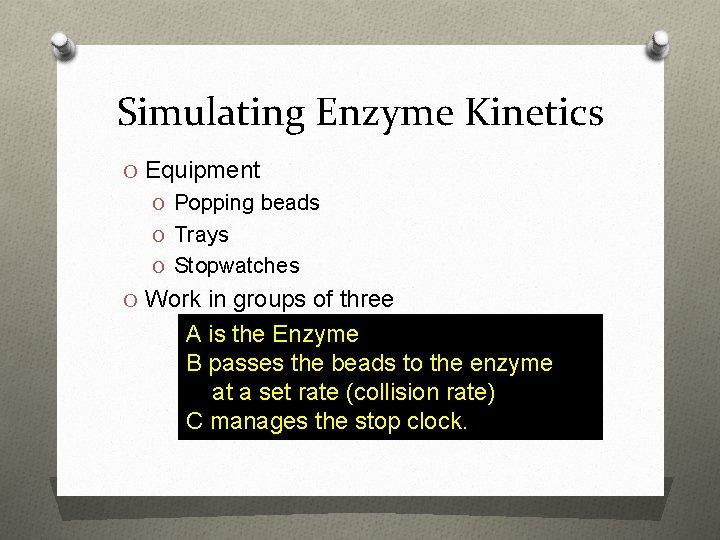 Simulating Enzyme Kinetics O Equipment O Popping beads O Trays O Stopwatches O Work