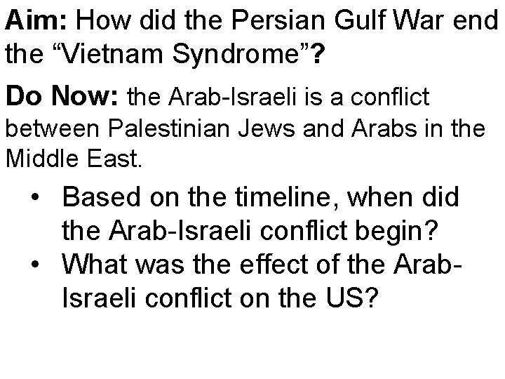 """Aim: How did the Persian Gulf War end the """"Vietnam Syndrome""""? Do Now: the"""