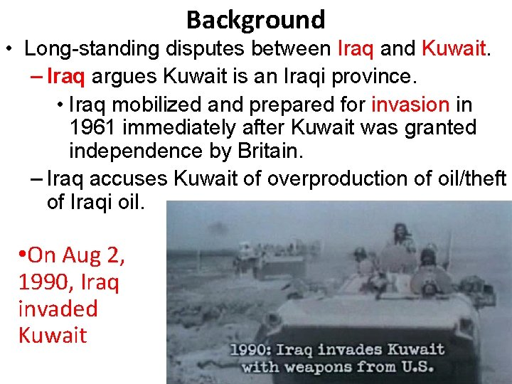 Background • Long-standing disputes between Iraq and Kuwait. – Iraq argues Kuwait is an