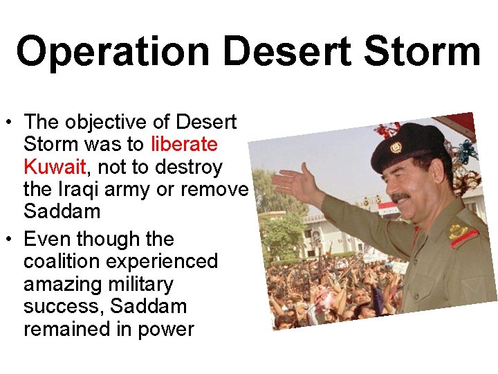 Operation Desert Storm • The objective of Desert Storm was to liberate Kuwait, not