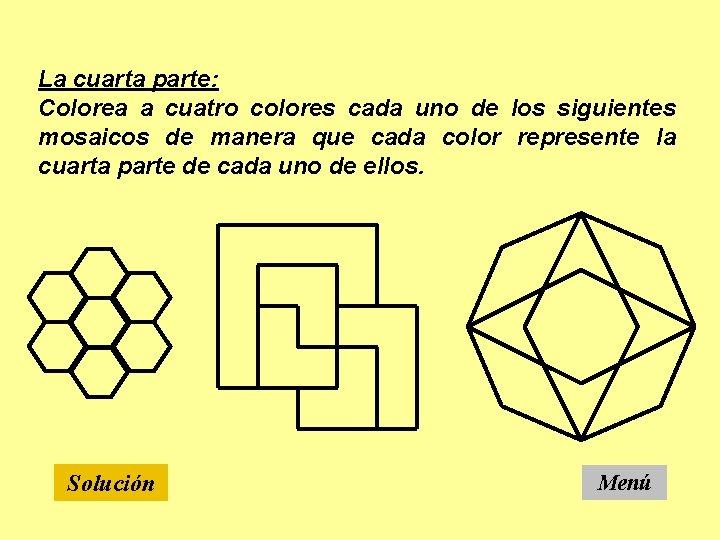 La cuarta parte: Colorea a cuatro colores cada uno de los siguientes mosaicos de