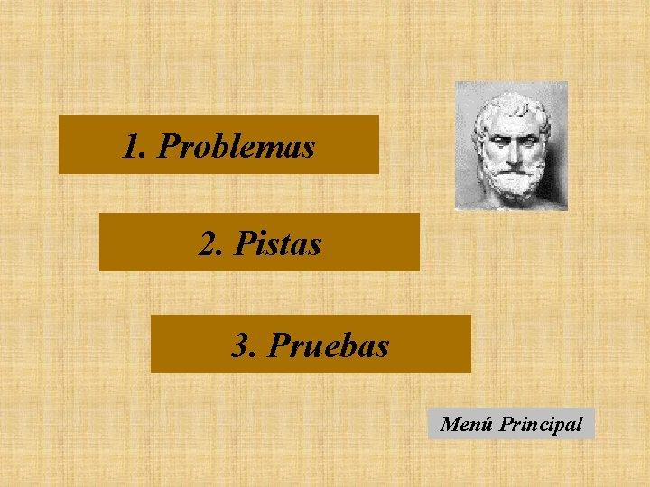 1. Problemas 2. Pistas 3. Pruebas Menú Principal