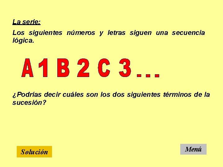 La serie: Los siguientes números y letras siguen una secuencia lógica. ¿Podrías decir cuáles