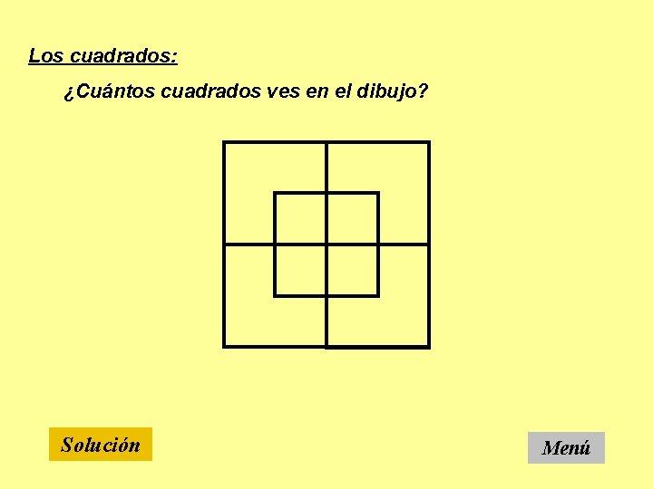 Los cuadrados: ¿Cuántos cuadrados ves en el dibujo? Solución Menú